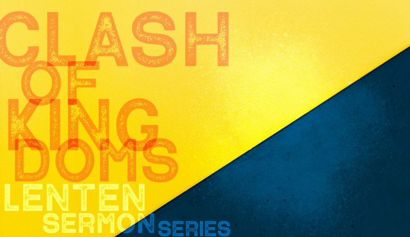 Clash of Kingdoms: Lenten Series